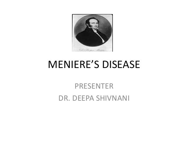 MENIERE'S DISEASE PRESENTER DR. DEEPA SHIVNANI