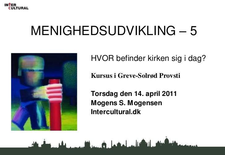 MENIGHEDSUDVIKLING – 5<br />HVOR befinder kirken sig i dag? <br />Kursus i Greve-Solrød Provsti <br />Torsdag den 14. apri...