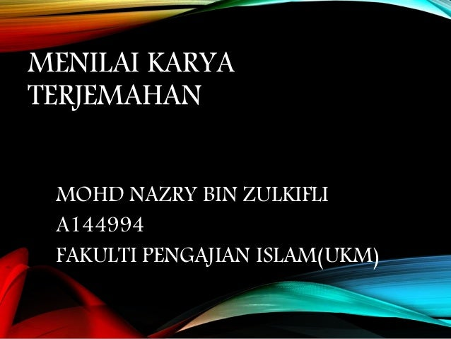 MENILAI KARYA TERJEMAHAN MOHD NAZRY BIN ZULKIFLI A144994 FAKULTI PENGAJIAN ISLAM(UKM)