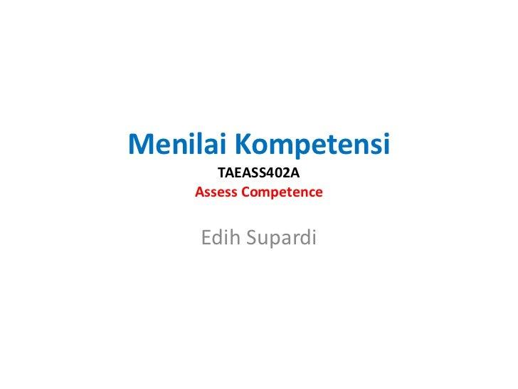 Menilai Kompetensi       TAEASS402A    Assess Competence     Edih Supardi