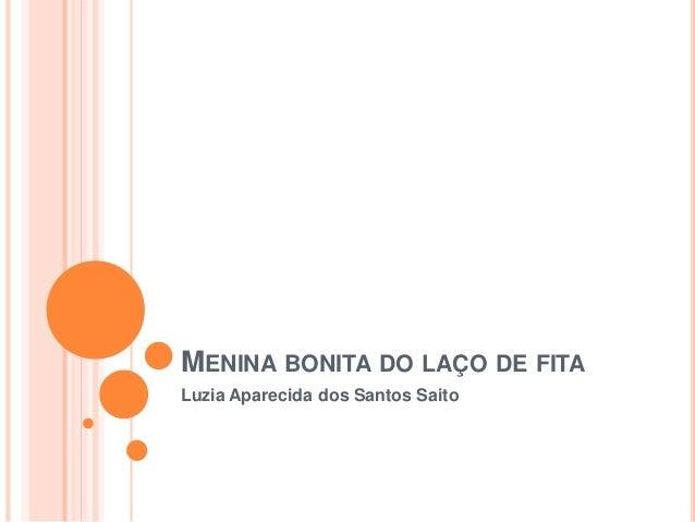 MENINA BONITA DO LAÇO DE FITA  Luzia Aparecida dos Santos Saito
