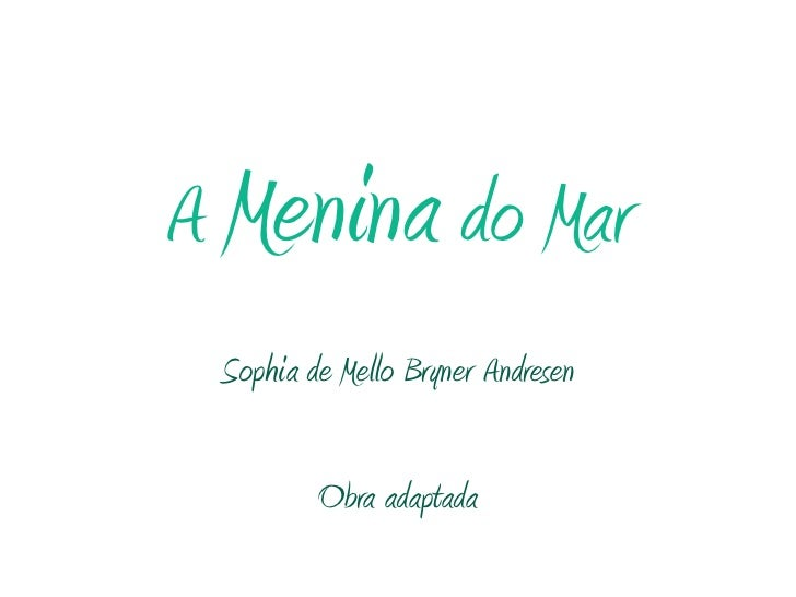 A Menina do Mar<br />Sophia de Mello Bryner Andresen<br /><br />Obra adaptada<br />