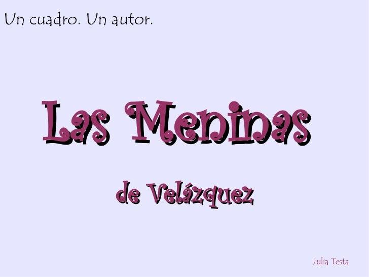 Un cuadro. Un autor.          Las Meninas               de Velázquez                               Julia Testa
