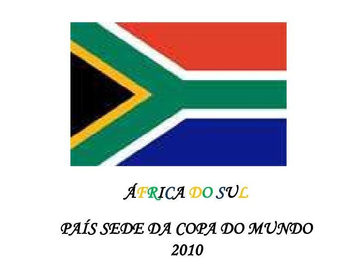 ÁFRICA DOSUL<br />PAÍS SEDE DA COPA DO MUNDO 2010<br />