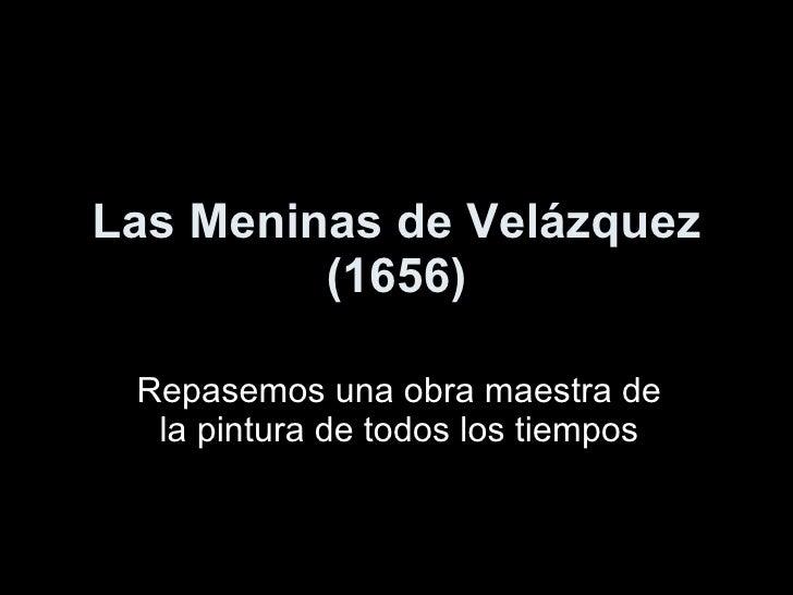 Las Meninas de Velázquez (1656) Repasemos una obra maestra de la pintura de todos los tiempos