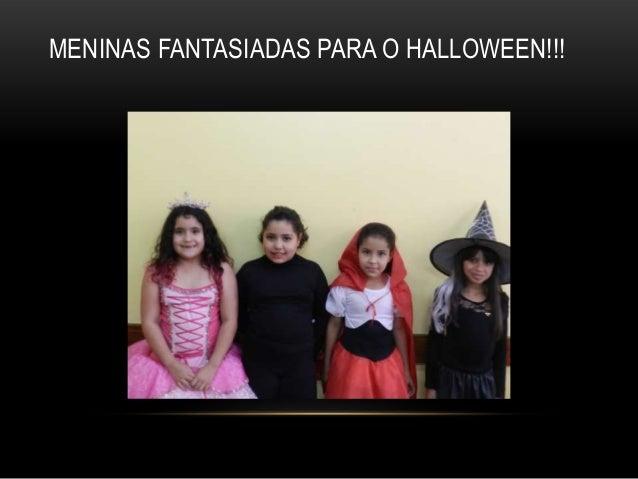MENINAS FANTASIADAS PARA O HALLOWEEN!!!
