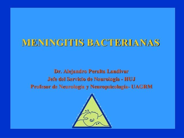 MENINGITIS BACTERIANASMENINGITIS BACTERIANAS Dr. Alejandro Peralta LandivarDr. Alejandro Peralta Landivar Jefe del Servici...