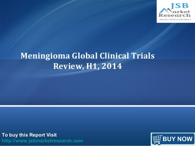 To buy this Report Visit http://www.jsbmarketresearch.com Meningioma Global Clinical Trials Review, H1, 2014