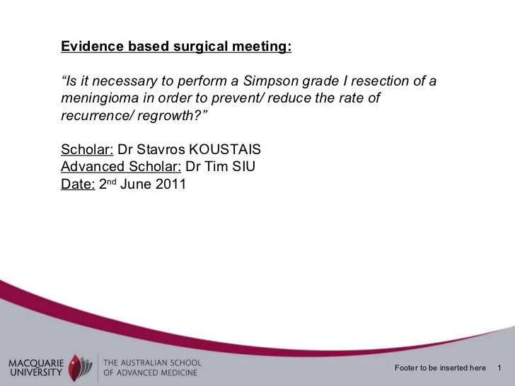 "Evidence based surgical meeting: "" Is it necessary to perform a Simpson grade I resection of a meningioma in order to prev..."