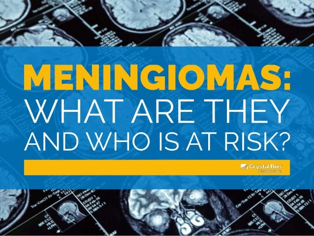 Meningiomas: What Are They and Who Is At Risk?