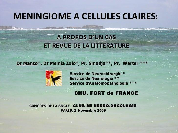 MENINGIOME A CELLULES CLAIRES :  A PROPOS D'UN CAS ET REVUE DE LA LITTERATURE Dr Manzo *, Dr Memia Zolo*, Pr. Smadja**, Pr...