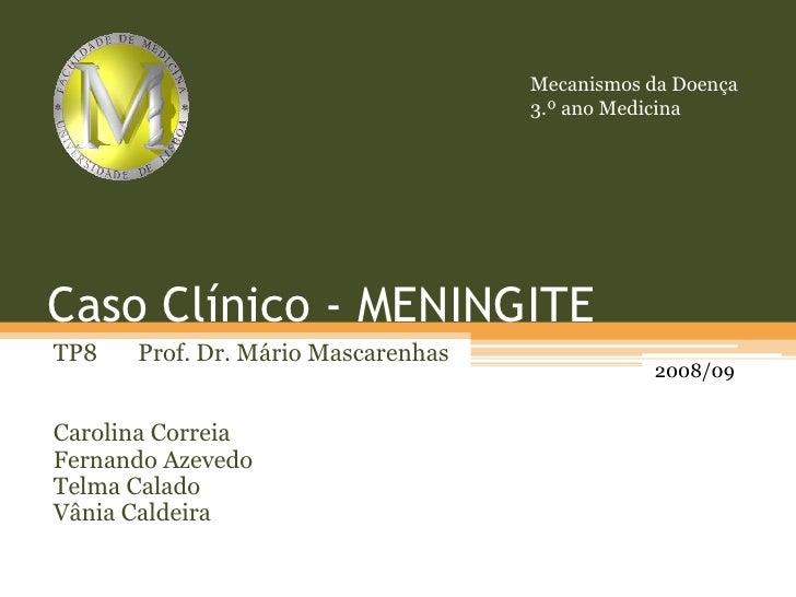 Mecanismos da Doença<br />3.º ano Medicina<br />Caso Clínico - MENINGITE<br />TP8       Prof. Dr. Mário Mascarenhas<br />C...