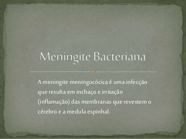 A meningitemeningocócica é uma infecção que resulta em inchaço e irritação (inflamação) das membranas que revestem o céreb...
