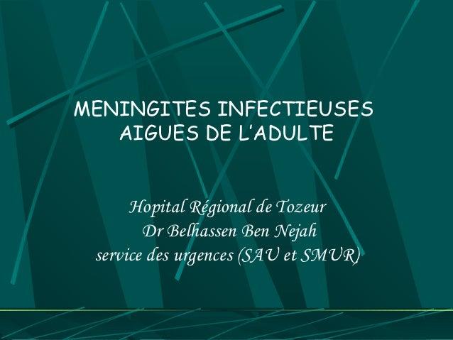 MENINGITES INFECTIEUSES   AIGUES DE L'ADULTE      Hopital Régional de Tozeur        Dr Belhassen Ben Nejah service des urg...