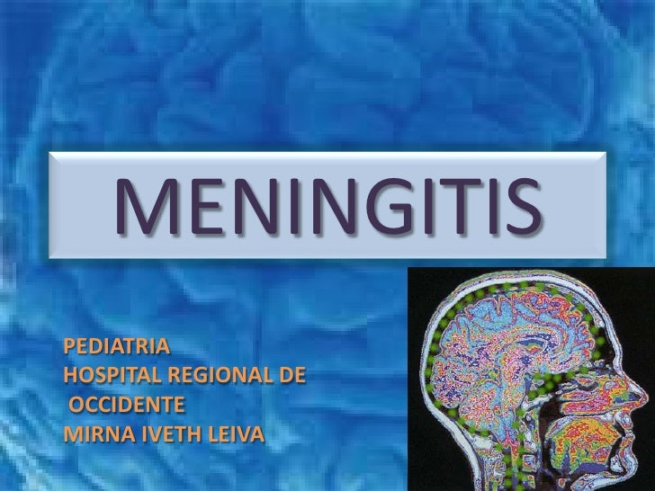 MENINGITIS<br />PEDIATRIA<br />HOSPITAL REGIONAL DE<br />OCCIDENTE<br />MIRNA IVETH LEIVA<br />