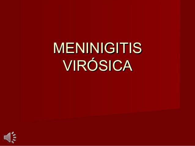 MENINIGITISMENINIGITIS VIRÓSICAVIRÓSICA
