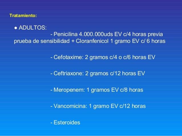 Tratamiento: ● ADULTOS: - Penicilina 4.000.000uds EV c/4 horas previa prueba de sensibilidad + Cloranfenicol 1 gramo EV c/...