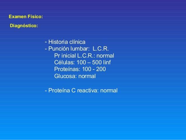 Examen Físico: Diagnóstico: - Historia clínica - Punción lumbar: L.C.R. Pr inicial L.C.R.: normal Células: 100 – 500 linf ...