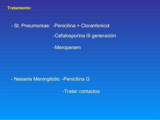 Tratamiento: - St. Pneumoniae: -Penicilina + Cloranfenicol -Cefalosporina III generación -Meropenem - Neiseria Meningitidi...