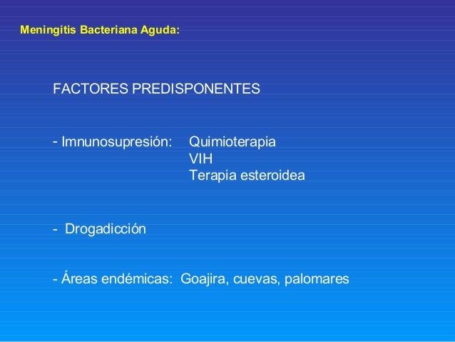 Meningitis Bacteriana Aguda: FACTORES PREDISPONENTES - Imnunosupresión: Quimioterapia VIH Terapia esteroidea - Drogadicció...