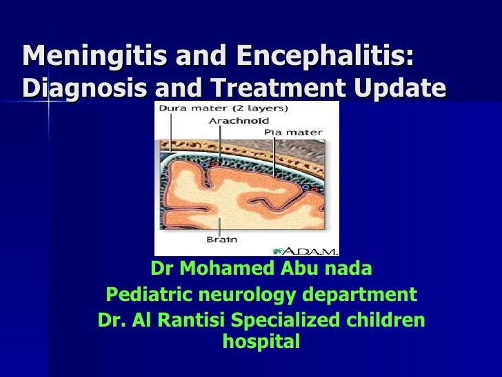 Meningitis and Encephalitis:Diagnosis and Treatment Update           Dr Mohamed Abu nada      Pediatric neurology departme...
