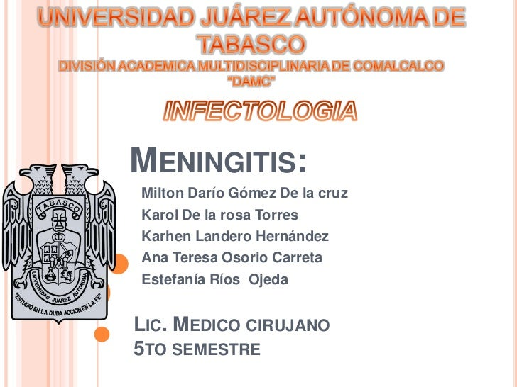 MENINGITIS:Milton Darío Gómez De la cruzKarol De la rosa TorresKarhen Landero HernándezAna Teresa Osorio CarretaEstefanía ...