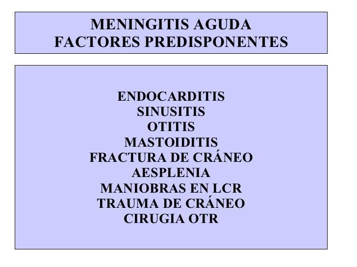 MENINGITIS AGUDA FACTORES PREDISPONENTES ENDOCARDITIS SINUSITIS OTITIS MASTOIDITIS FRACTURA DE CRÁNEO AESPLENIA MANIOBRAS ...
