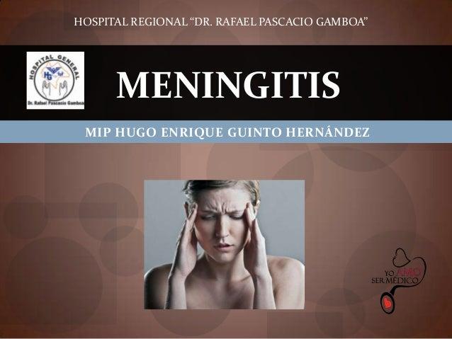 "HOSPITAL REGIONAL ""DR. RAFAEL PASCACIO GAMBOA""  MENINGITIS MIP HUGO ENRIQUE GUINTO HERNÁNDEZ"
