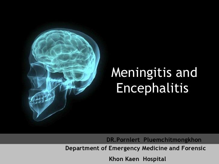 Meningitis and Encephalitis  Department of Emergency Medicine and Forensic  Khon Kaen  Hospital DR.P ornlert  P luem ch it...