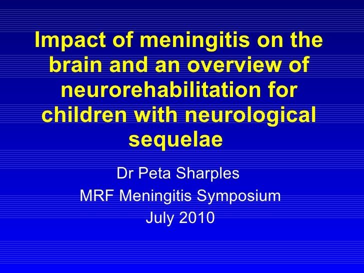 Impact of meningitis on the brain and an overview of neurorehabilitation for children with neurological sequelae  Dr Peta ...