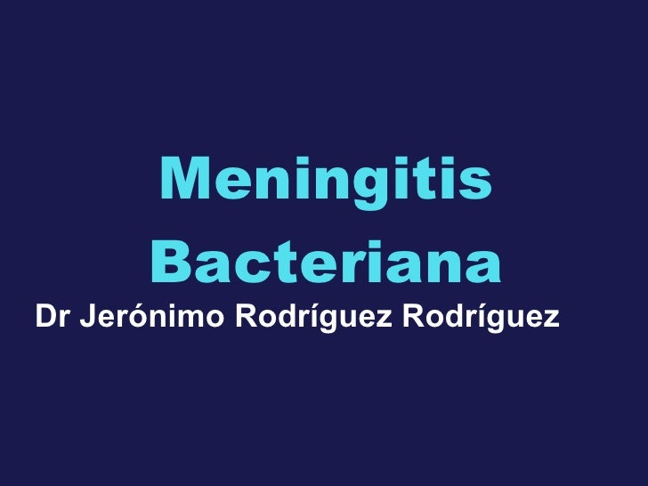 Meningitis Bacteriana Dr Jerónimo Rodríguez Rodríguez