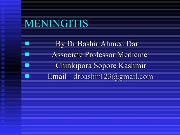 MENINGITIS <ul><li>By Dr Bashir Ahmed Dar </li></ul><ul><li>Associate Professor Medicine </li></ul><ul><li>Chinkipora Sopo...