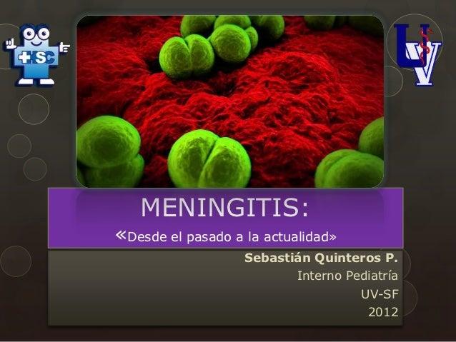 MENINGITIS:«Desde el pasado a la actualidad»                   Sebastián Quinteros P.                           Interno Pe...