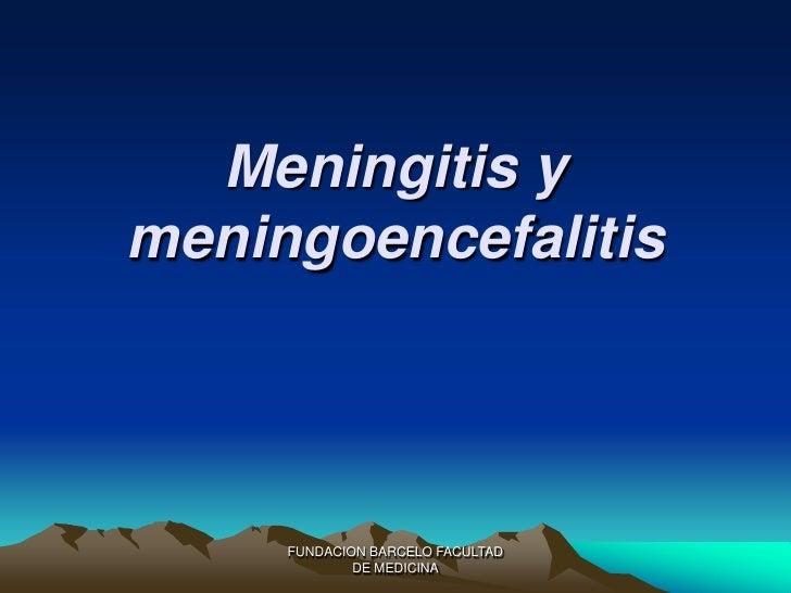 FUNDACION BARCELO FACULTAD DE MEDICINA Meningitis y meningoencefalitis