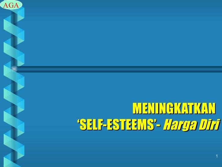 MENINGKATKAN  'SELF-ESTEEMS'-  Harga Diri AGA