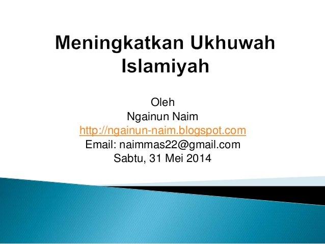 Oleh Ngainun Naim http://ngainun-naim.blogspot.com Email: naimmas22@gmail.com Sabtu, 31 Mei 2014