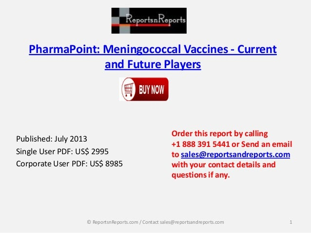 PharmaPoint: Meningococcal Vaccines - Current and Future Players Published: July 2013 Single User PDF: US$ 2995 Corporate ...