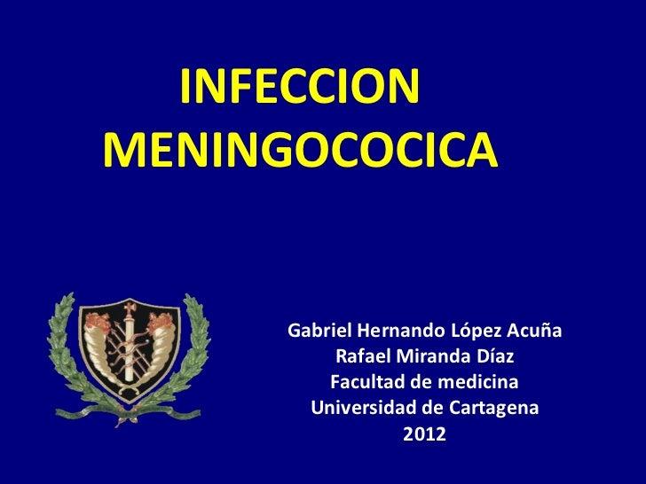 INFECCIONMENINGOCOCICA      Gabriel Hernando López Acuña           Rafael Miranda Díaz          Facultad de medicina      ...