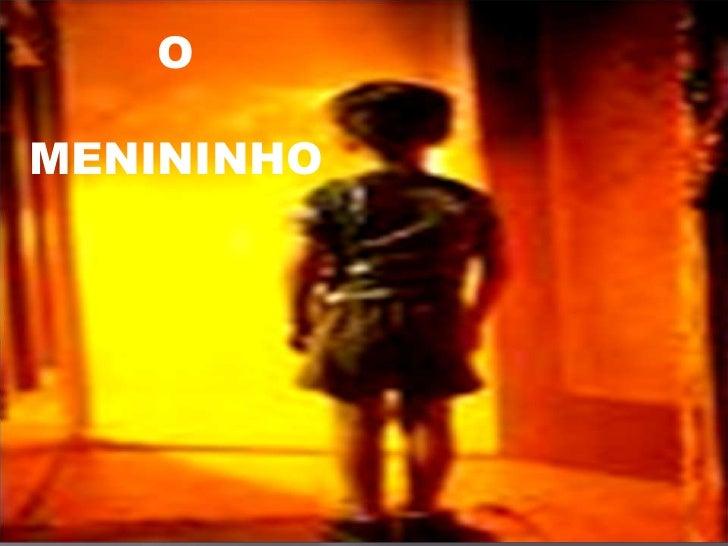 O<br />MENININHO<br />