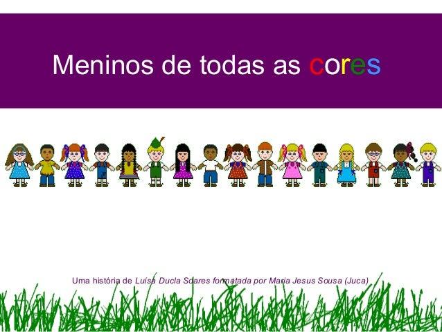Meninos de todas as coresUma história de Luísa Ducla Soares formatada por Maria Jesus Sousa (Juca)