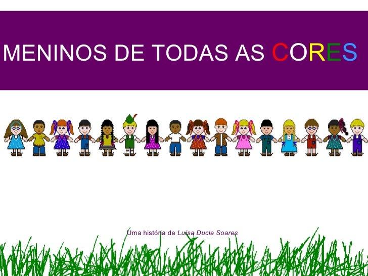 MENINOS DE TODAS AS  C O R E S Uma história de  Luísa Ducla Soares