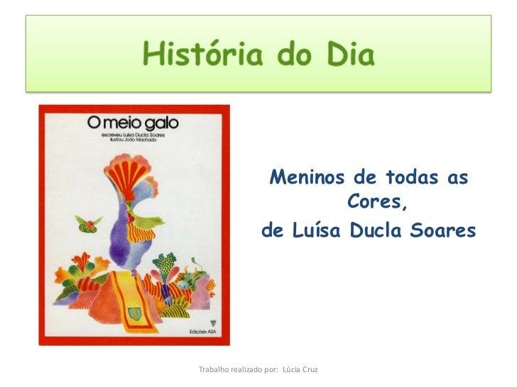 Meninos de todas as                          Cores,                 de Luísa Ducla SoaresTrabalho realizado por: Lúcia Cruz