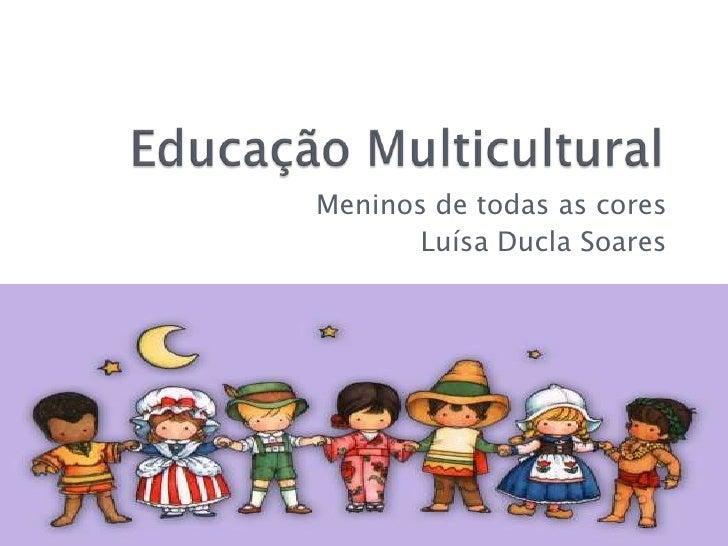 Meninos de todas as cores       Luísa Ducla Soares