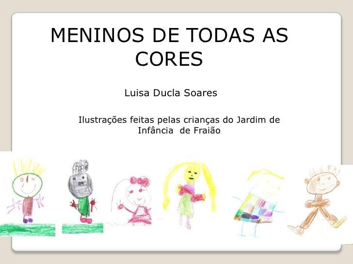 MENINOS DE TODAS AS CORES<br />Luisa Ducla Soares<br />Ilustrações feitas pelas crianças do Jardim de Infância  de Fraião<...