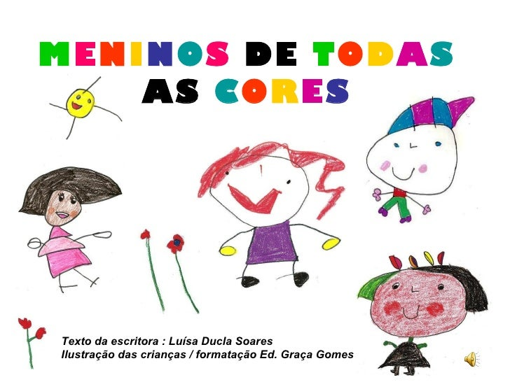 MENINOS DE TODAS    AS CORESTexto da escritora : Luísa Ducla SoaresIlustração das crianças / formatação Ed. Graça Gomes
