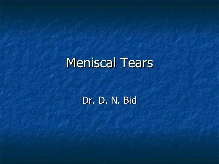 Meniscal Tears Dr. D. N. Bid