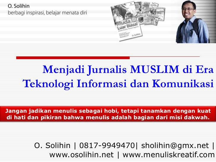 Menjadi Jurnalis MUSLIM di Era     Teknologi Informasi dan KomunikasiJangan jadikan menulis sebagai hobi, tetapi tanamkan ...