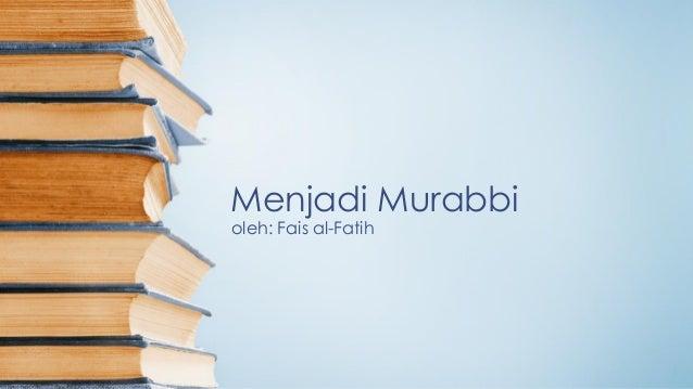 Menjadi Murabbi oleh: Fais al-Fatih