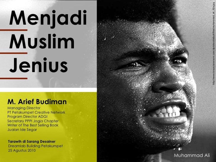Menjadi  Muslim  Jenius M. Arief Budiman Managing Director  PT Petakumpet Creative Network Program Director ADGI  Secretar...