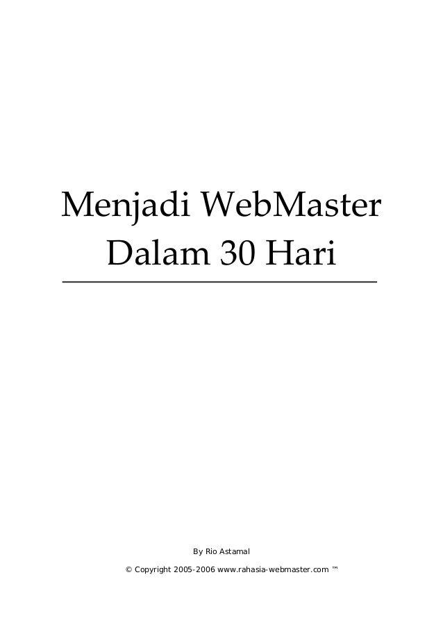 MenjadiWebMaster Dalam30Hari By Rio Astamal © Copyright 2005-2006 www.rahasia-webmaster.com ™